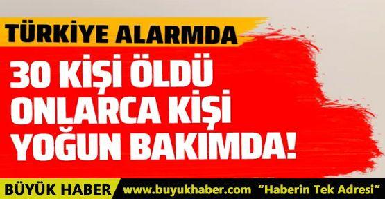 Türkiye alarmda! 30 kişi öldü onlarca kişi yoğun bakımda