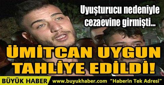 ÜMİTCAN UYGUN TAHLİYE EDİLDİ!