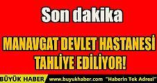 MANAVGAT DEVLET HASTANESİ TAHLİYE EDİLİYOR!